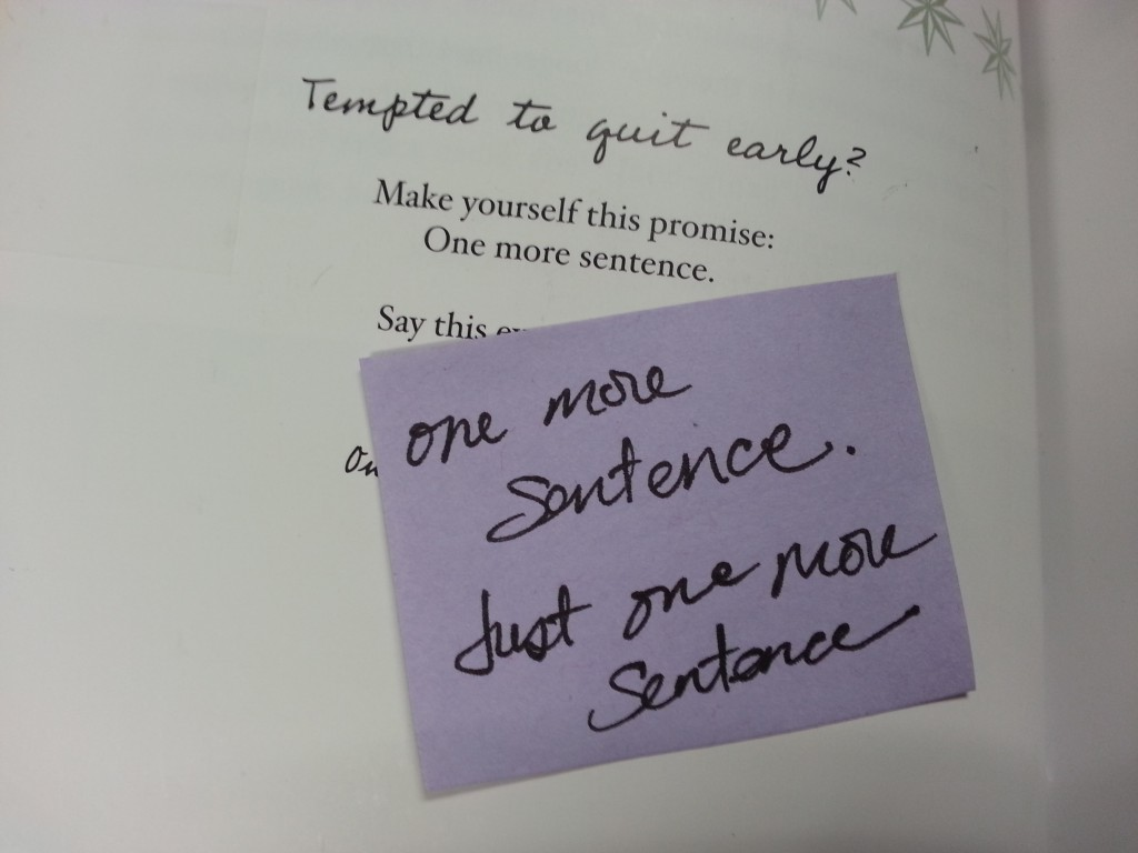 "When you want to quit, repeat this over and over again: ""One more sentence. Just one more."""